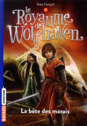 Le Royaume de Wolfhaven, Tome 03: La bête des marais par Kate Forsyth
