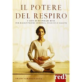 Il Potere Del Respiro. L'arte Di Respirare Bene Per Raggiungere Armonia, Felicità E Salute