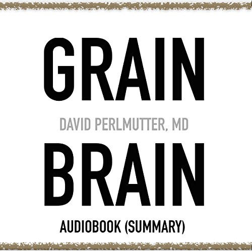 grain-brain-by-david-perlmutter-md-book-summary-the-surprising-truth-about-wheat-carbs-and-sugar-you