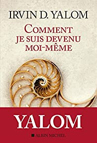 Comment je suis devenu moi-même par Irvin D. Yalom
