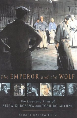 The Emperor and the Wolf: The Lives and Films of Akira Kurosawa and Toshiro Mifune