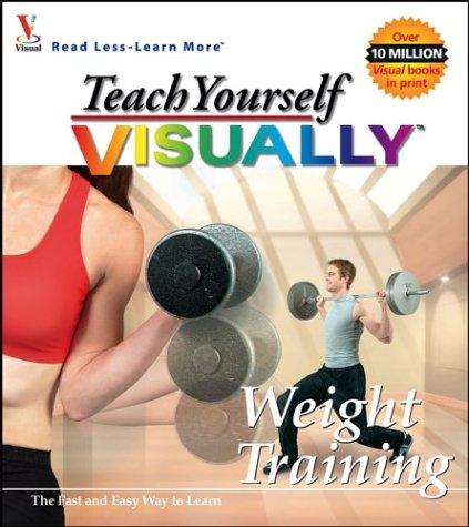 Teach Yourself Visually Weight Training (Teach Yourself Visually S.) por MaranGraphics