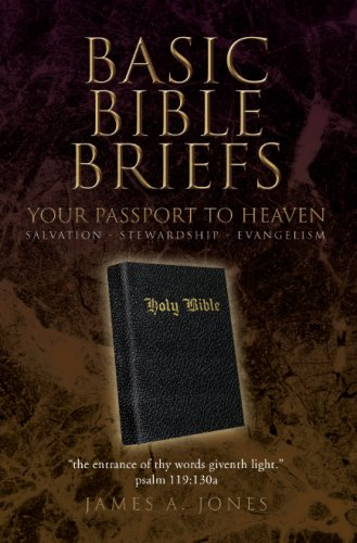 BASIC BIBLE BRIEFS: YOUR PASSPORT TO HEAVEN por James A Jones