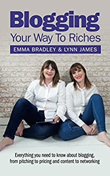 Blogging Your Way to Riches by [Bradley, Emma, James, Lynn]