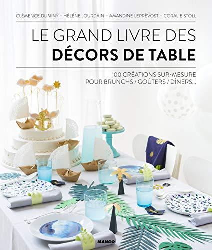 Le grand livre des décors de table : 100 créations sur-mesure pour brunch/goûters/dîners... par Collectif
