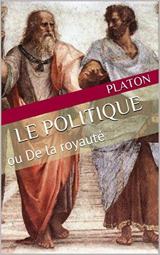 Le Politique (Annoté): ou De la royauté