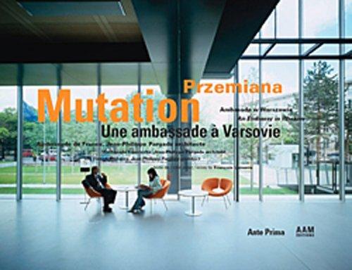 Mutation, une ambassade à Varsovie : ambassade de France par Jean-Philippe Pargade, architecte. Edition trilingue français/anglais/polonais par Francois Lamarre