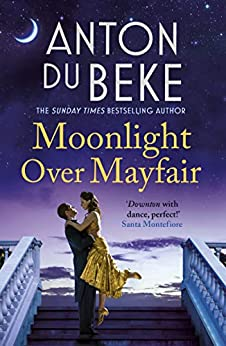 Moonlight Over Mayfair: The new romantic novel from bestselling author and Strictly star Anton Du Beke by [Beke, Anton Du ]