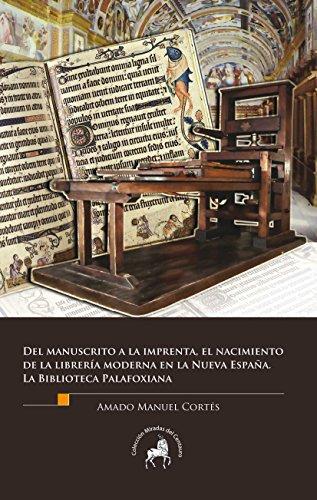 Del manuscrito a la imprenta, el nacimiento de la librería moderna en la Nueva España. La Biblioteca Palafoxiana