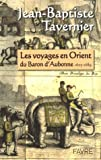 Les voyages en Orient du Baron d'Aubonne : Extraits des Six voyages en Turquie, en Perse et aux Indes, ouvrage publié en 1676...