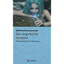 Die virginische Nymphe: Phantastische Erzählungen