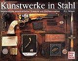 Kunstwerke in Stahl: Meisterst?cke amerikanischer Graveure und B?chsenmacher