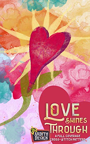 Love Shines Through: A Full Coverage Cross-Stitch Pattern (English Edition) -