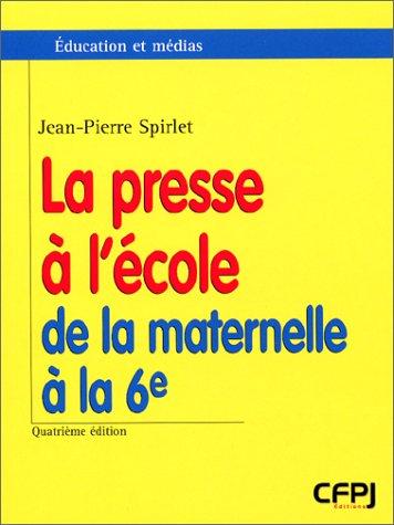 La presse à l'école, de la maternelle à la 6ème. 4ème édition par Jean-Pierre Spirlet