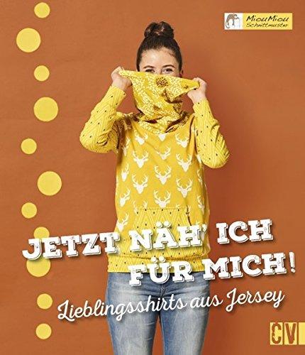 Jetzt näh´ ich für mich!: Lieblingsshirts aus Jersey