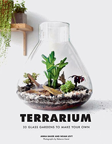 Terrarium: 33 Glass Gardens to Make Your Own por Anna Bauer