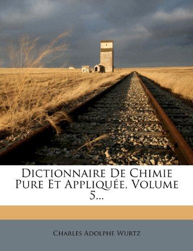Dictionnaire de Chimie Pure Et Appliquee, Volume 5. par Charles Adolphe Wurtz