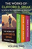 The Works of Clifford D. Simak Volume Two: Good Night, Mr. James and Other Stories; Time and Again; and Way Station (English Edition)