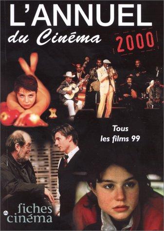 L' Annuel du cinéma 2000 : tous les films 99 par Christophe (sous la direction de) Berjon
