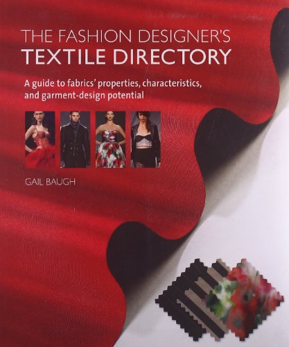 The Fashion Designer's Textile Directory: A Guide to Fabrics' Properties, Characteristics, and Garment-Design Potential par Gail Baugh