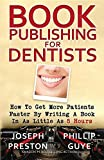 Image de Book Publishing For Dentists: How To Get More Patients Faster By Writing A Book In As Little As 5 Hours
