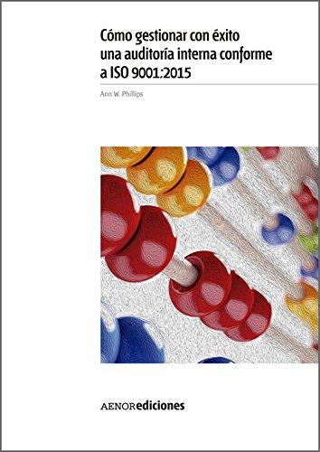 Cómo gestionar con éxito una auditoría interna conforme a ISO 9001:2015 por Ann W. Phillips