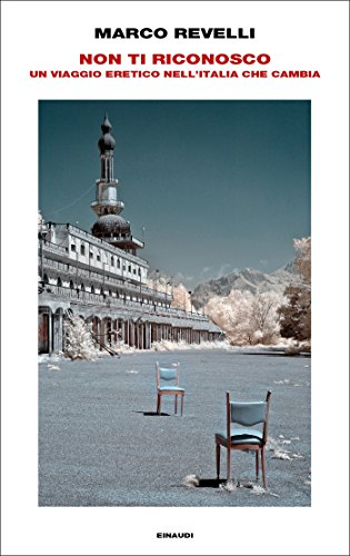 Non ti riconosco: Un viaggio eretico nell'Italia che cambia (Frontiere Einaudi)