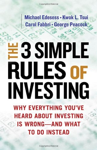 The Three Simple Rules of Investing: Why Everything You've Heard about Investing Is Wrong - and What to Do Instead