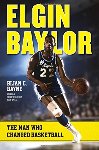 Elgin Baylor: The Man Who Changed Basketball by Bijan C. Bayne (2015-08-13) par Bijan C. Bayne