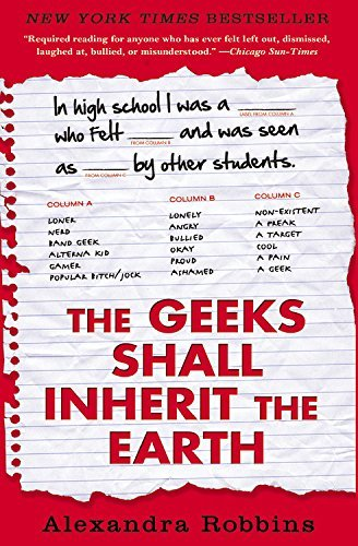 The Geeks Shall Inherit the Earth: Popularity, Quirk Theory, and Why Outsiders Thrive After High School by Robbins, Alexandra (2012) Paperback