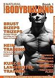 natural BODYBUILDING magazine BOOK 1: BRUST, BIZEPS,TRIZEPS und viele nützliche Tipps rund um Bodybuilding