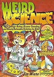 Weird Science: 40 Strange-acting, Bizarre-looking, and Barely Believable Activities for Kids (Children's)