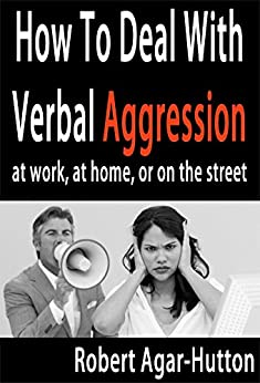 How To Deal With Verbal Aggression: at work, at home, or on the street by [Agar-Hutton, Robert]