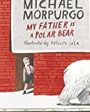 eBook Gratis da Scaricare My Father is a Polar Bear by Michael Morpurgo 2015 09 03 (PDF,EPUB,MOBI) Online Italiano