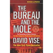 The Bureau and the Mole: The Unmasking of Robert Hanssen, the Most Dangerous Double Agent in FBI History