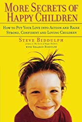 More Secrets of Happy Children: Embrace Your Power as a Parent--and Help Your Children be Confident, Positive, Well-Adjusted and Happy by Steve Biddulph (2003-04-02)