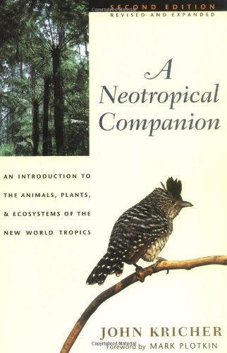 A Neotropical Companion: An Introduction to the Animals, Plants, and Ecosystems of the New World Tropics, Revised and Expanded Second Edition
