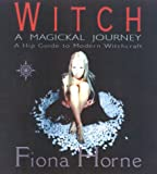 Witch: a Magickal Journey: A Hip Guide to Modern Witchcraft