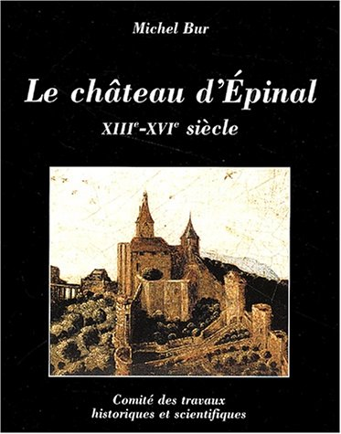 Le château d'Epinal : XIIIe-XVIIe siècle