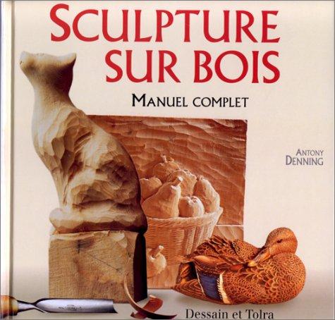 SCULPTURE SUR BOIS. : Manuel complet par Antony Denning