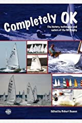 Completely OK – The History, Techniques and Sailors of the OK Dinghy Paperback
