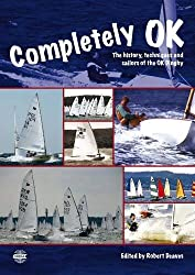 Completely OK: The History, Techniques and Sailors of the OK Dinghy
