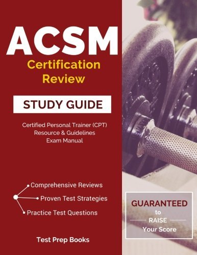 ACSM Certification Review Study Guide: Certified Personal Trainer (CPT) Resource & Guidelines Exam Manual by ACSM Certified Personal Trainer (CPT) Resource Team (2016-10-07)