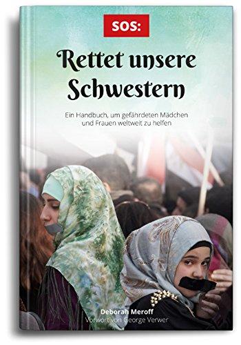 SOS: Rettet unsere Schwestern: Ein Handbuch, um gefährdeten Mädchen und Frauen weltweit zu helfen