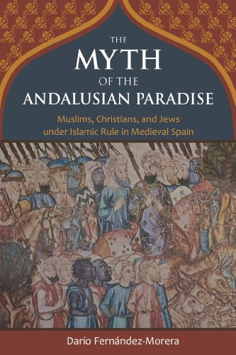 The Myth of the Andalusian Paradise: Muslims, Christians, and Jews Under Islamic Rule in Medieval Spain por Dario Fernandez-Morera