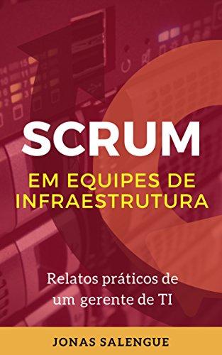 SCRUM em equipes de Infraestrutura: Relatos práticos de um gerente de TI Jonas Salengue (Portuguese Edition) por Jonas Salengue