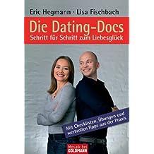 Die Dating-Docs - Schritt für Schritt zum Liebesglück: Mit Checklisten, Übungen und wertvollen Tipps aus der Praxis