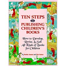 Ten Steps to Publishing Children's Books: How to Develop, Revise & Sell All Kinds of Books for Children