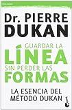 Guardar la línea sin perder las formas: La esencia del método Dukan (Vivir Mejor)