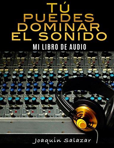 TU PUEDES DOMINAR EL SONIDO: MI LIBRO DE AUDIO (Spanish Edition)